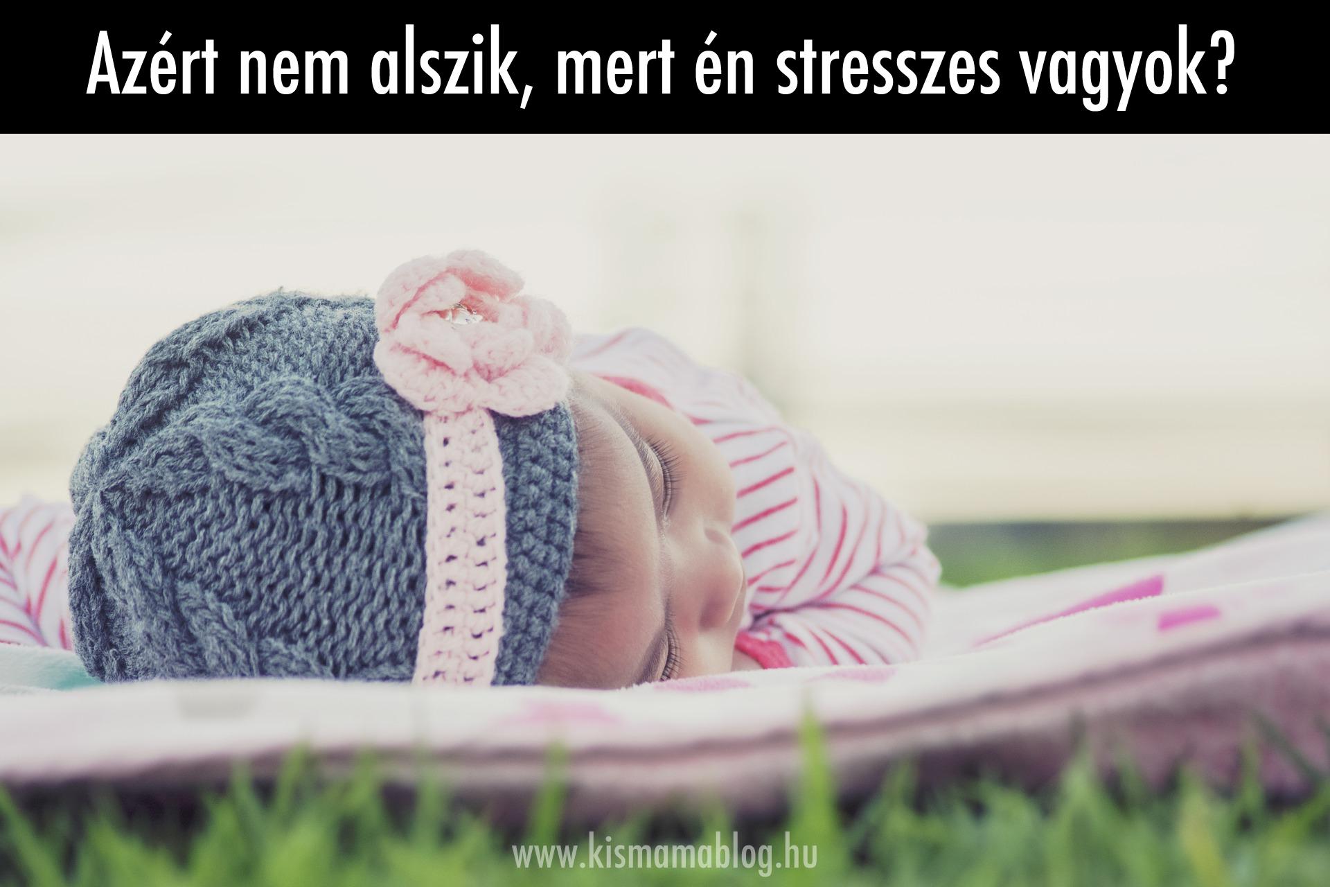 Azért nem alszik, mert én stresszes vagyok?