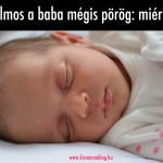 Álmos a baba mégis pörög: miért?